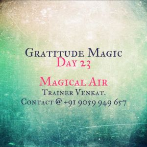 Day 23 -  The Magical Air that You Breathe